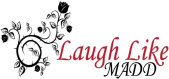 Laugh Like MADD