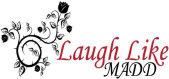 Laugh Like MADD