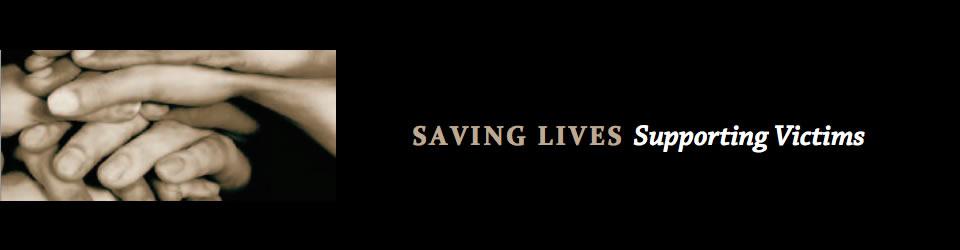 Saving lives; supporting victims