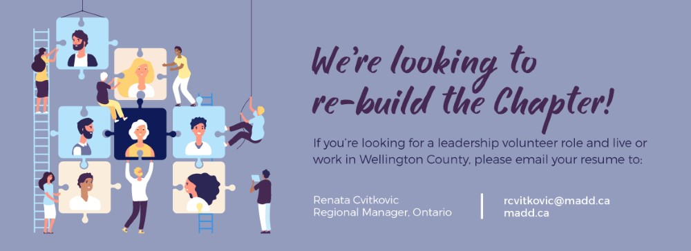 We're Looking To Rebuild The Chapter! If You're Looking For A Leadership Volunteer Role And Live Or Work In Wellington County, Please Email Your Resume To Renata Cvitkovic At Rcvitkovic@madd.ca