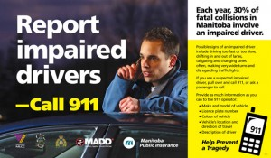 Report impaired drivers: Call 911. Each year, 30% of fatal collisions in Manitoba involve an impaired driver.